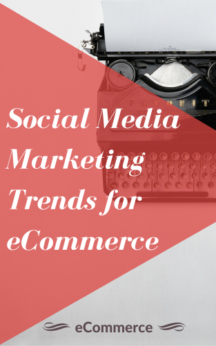 social media marketing trands for ecommerce